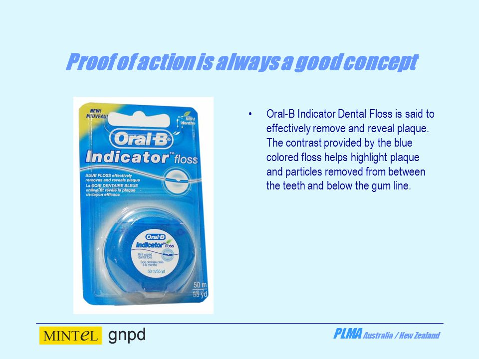 PLMA Australia / New Zealand Proof of action is always a good concept Oral-B Indicator Dental Floss is said to effectively remove and reveal plaque.