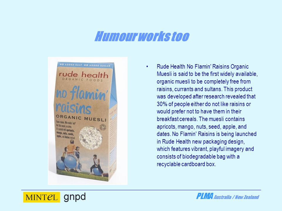 PLMA Australia / New Zealand Humour works too Rude Health No Flamin Raisins Organic Muesli is said to be the first widely available, organic muesli to be completely free from raisins, currants and sultans.