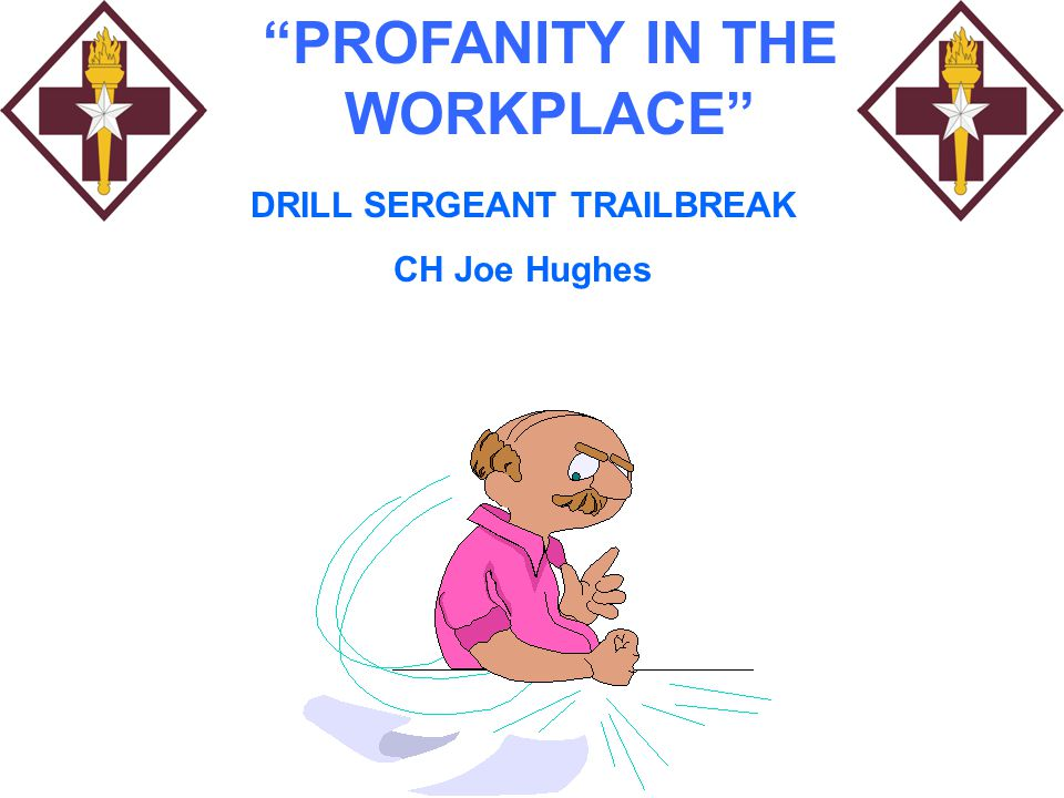 """PROFANITY IN THE WORKPLACE"" DRILL SERGEANT TRAILBREAK CH Joe Hughes"