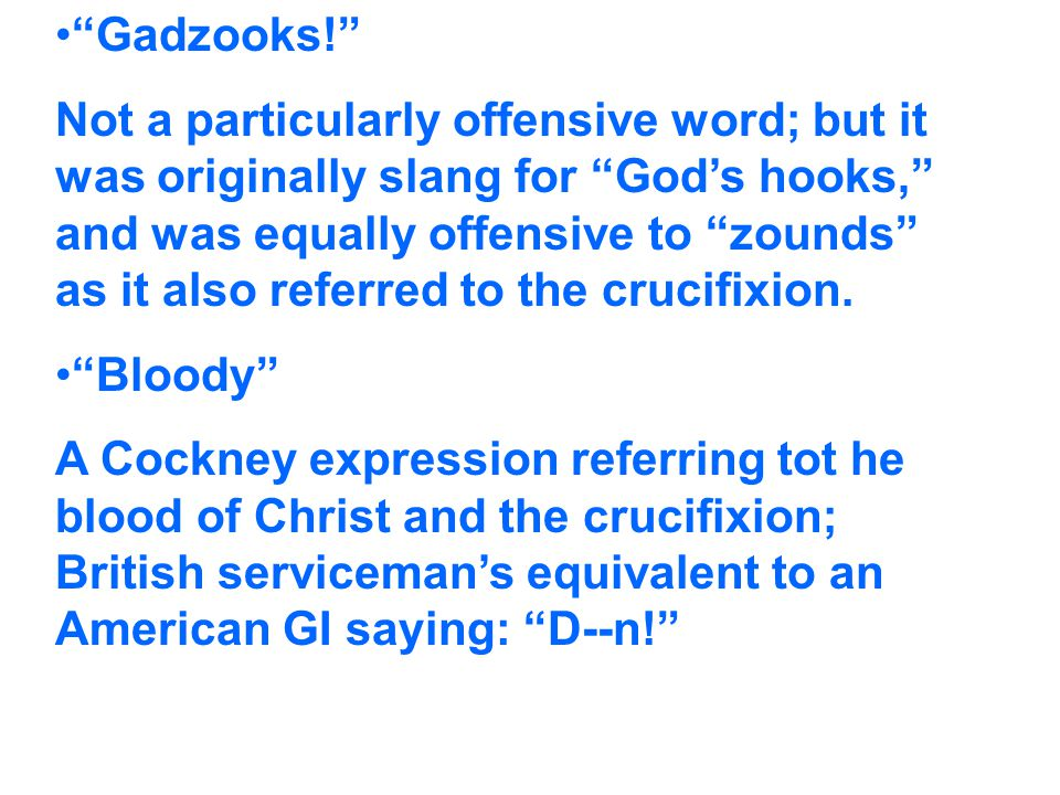 """Gadzooks!"" Not a particularly offensive word; but it was originally slang for ""God's hooks,"" and was equally offensive to ""zounds"" as it also referre"