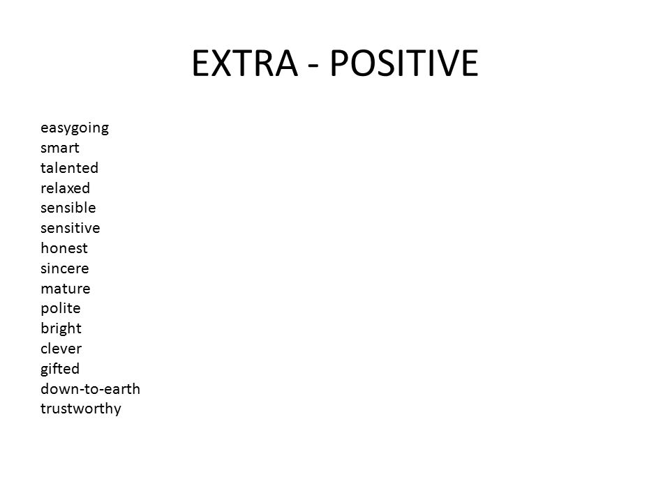 EXTRA - POSITIVE easygoing smart talented relaxed sensible sensitive honest sincere mature polite bright clever gifted down-to-earth trustworthy