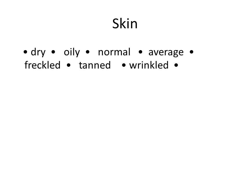 Skin dry oily normal average freckled tanned wrinkled