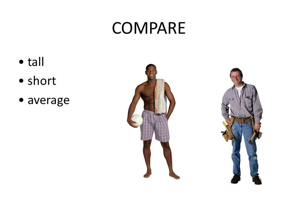 COMPARE tall short average