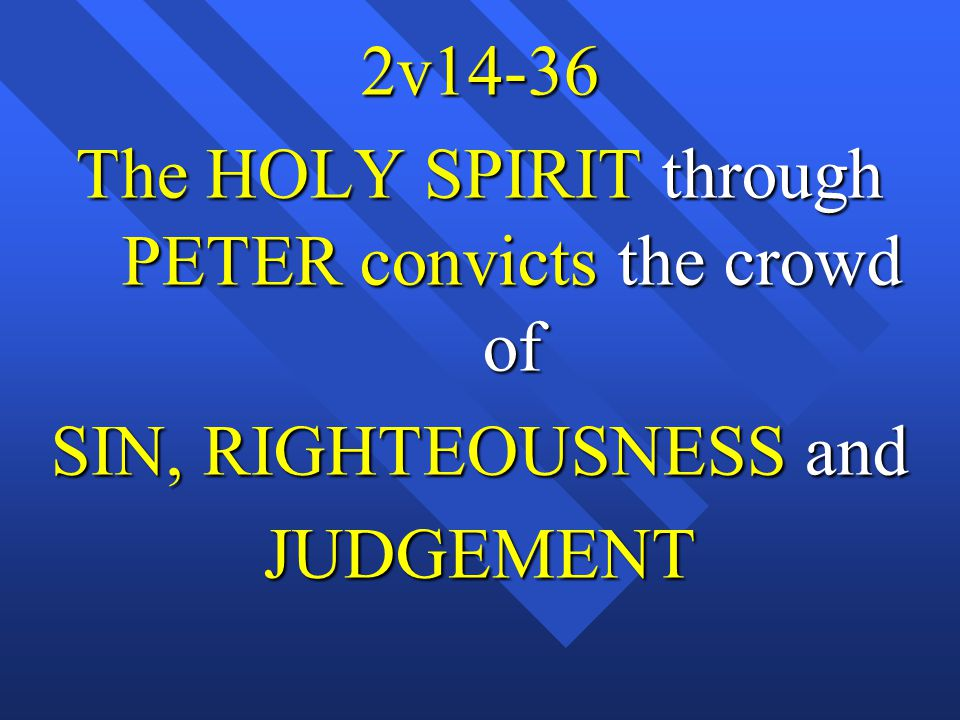 2v14-36 The HOLY SPIRIT through PETER convicts the crowd of SIN, RIGHTEOUSNESS and JUDGEMENT