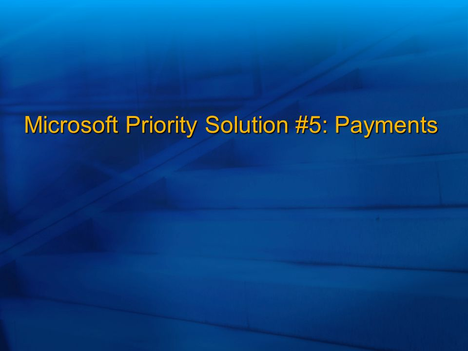 Microsoft Priority Solution #5: Payments