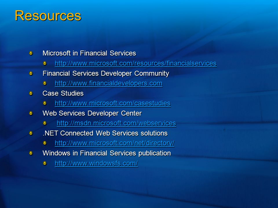 Resources Microsoft in Financial Services http://www.microsoft.com/resources/financialservices Financial Services Developer Community http://www.finan