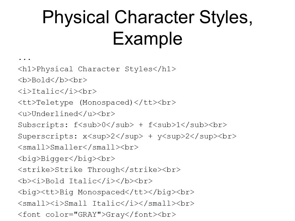 Physical Character Styles, Example... Physical Character Styles Bold Italic Teletype (Monospaced) Underlined Subscripts: f 0 + f 1 Superscripts: x 2 +