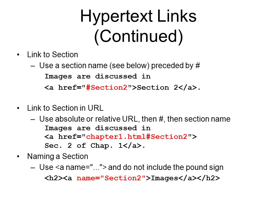 Hypertext Links (Continued) Link to Section –Use a section name (see below) preceded by # Images are discussed in Section 2. Link to Section in URL –U