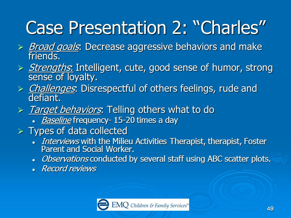 49 Case Presentation 2: Charles  Broad goals: Decrease aggressive behaviors and make friends.