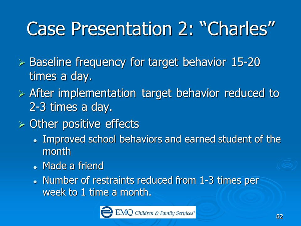 52 Case Presentation 2: Charles  Baseline frequency for target behavior 15-20 times a day.