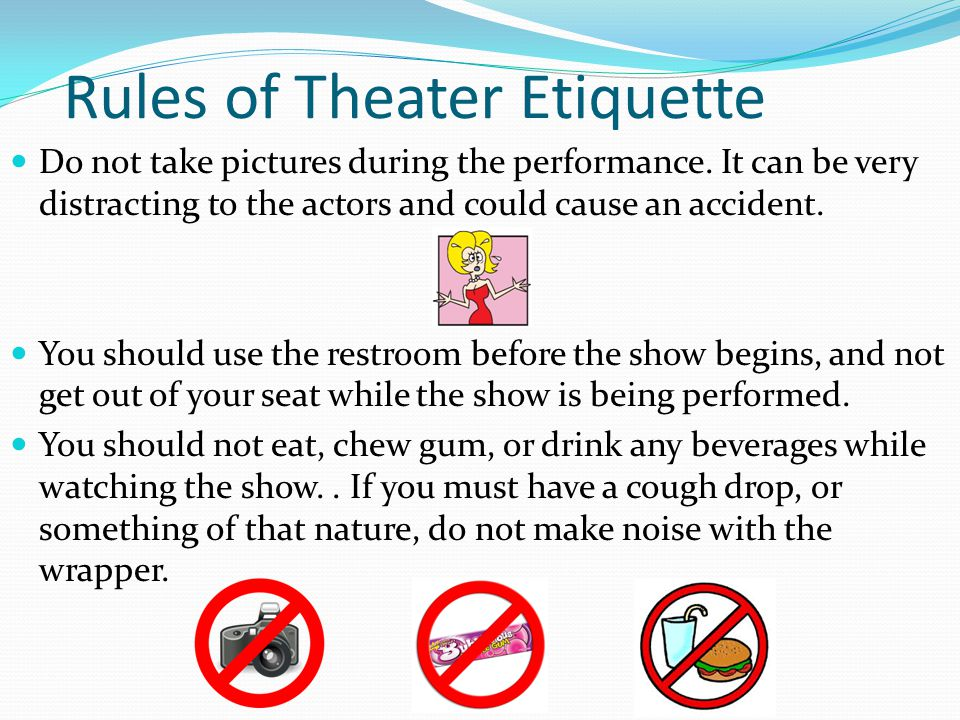 Rules of Theater Etiquette Be on time to the theater.
