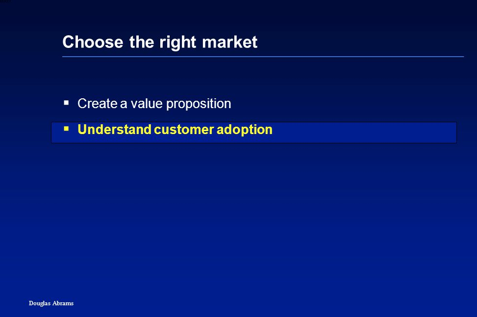 16 6XXXX Douglas Abrams Choose the right market  Create a value proposition  Understand customer adoption