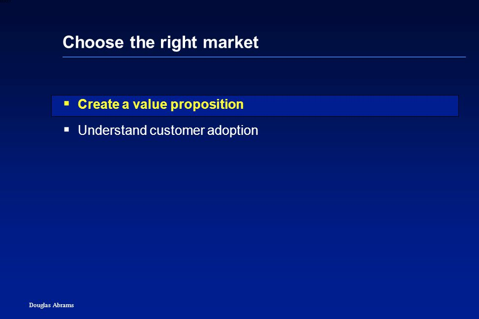 3 6XXXX Douglas Abrams Choose the right market  Create a value proposition  Understand customer adoption