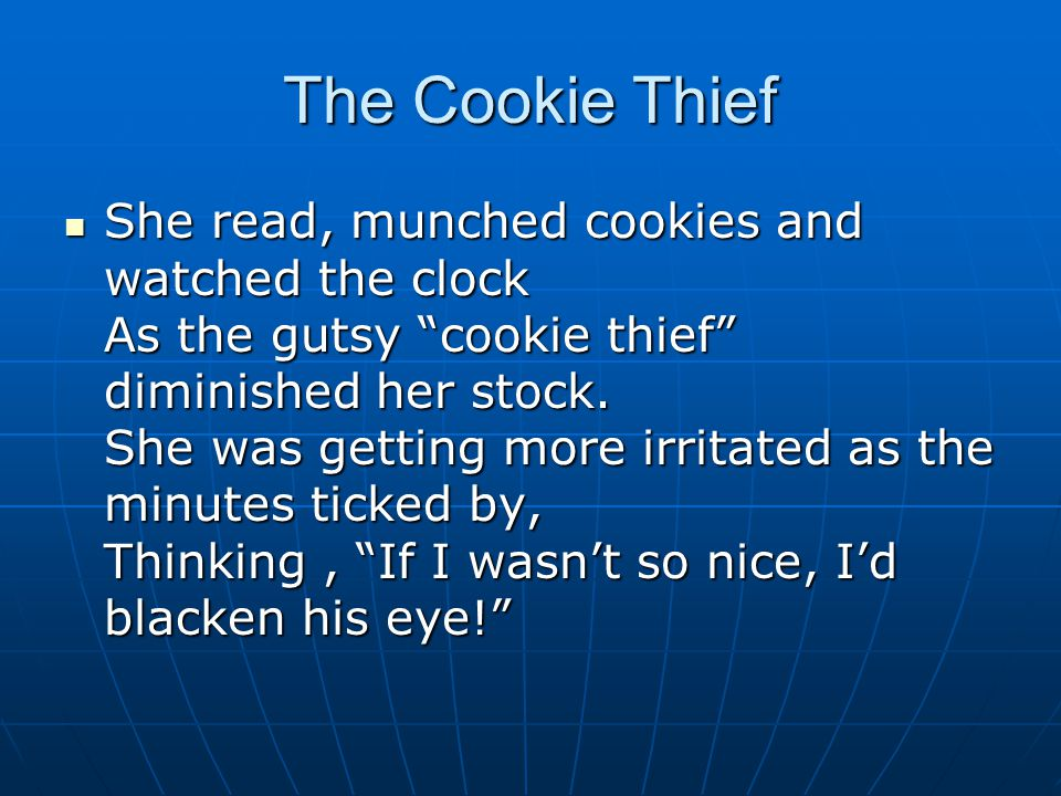 The Cookie Thief She read, munched cookies and watched the clock As the gutsy cookie thief diminished her stock.