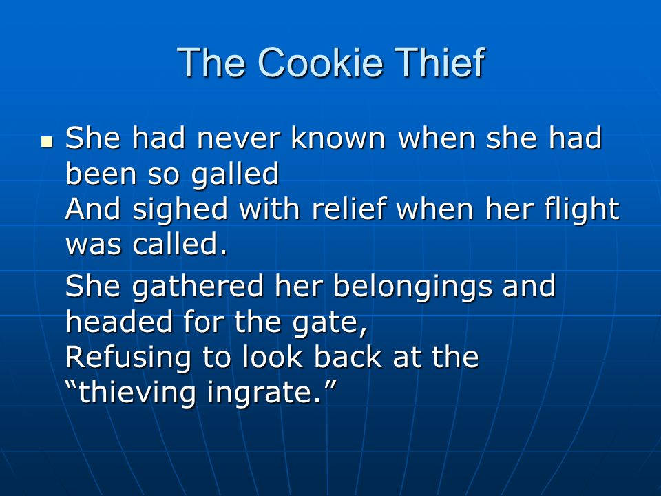 The Cookie Thief She had never known when she had been so galled And sighed with relief when her flight was called.