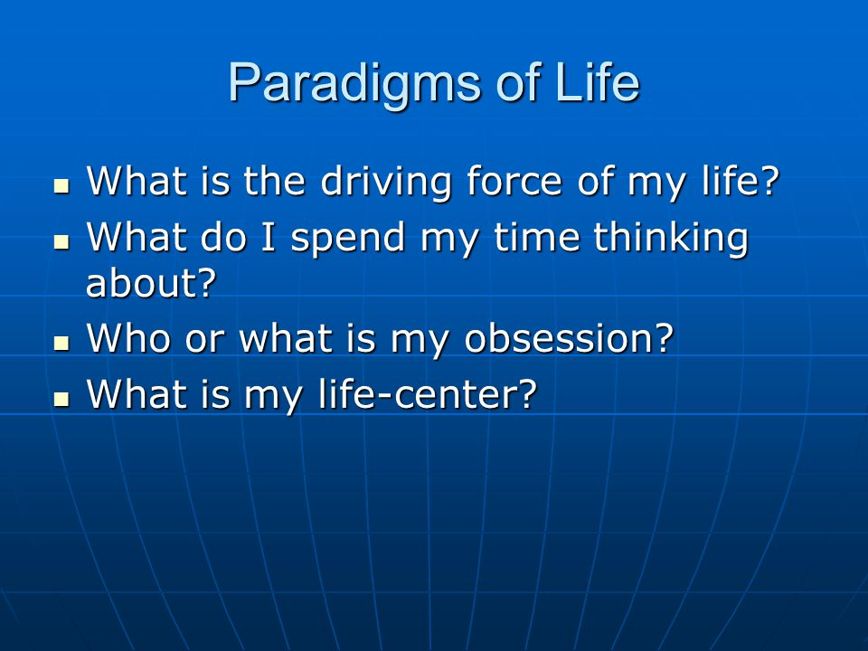 Paradigms of Life What is the driving force of my life.