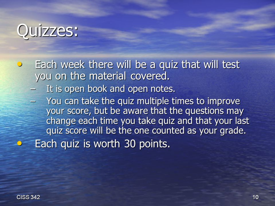 Quizzes: Each week there will be a quiz that will test you on the material covered.