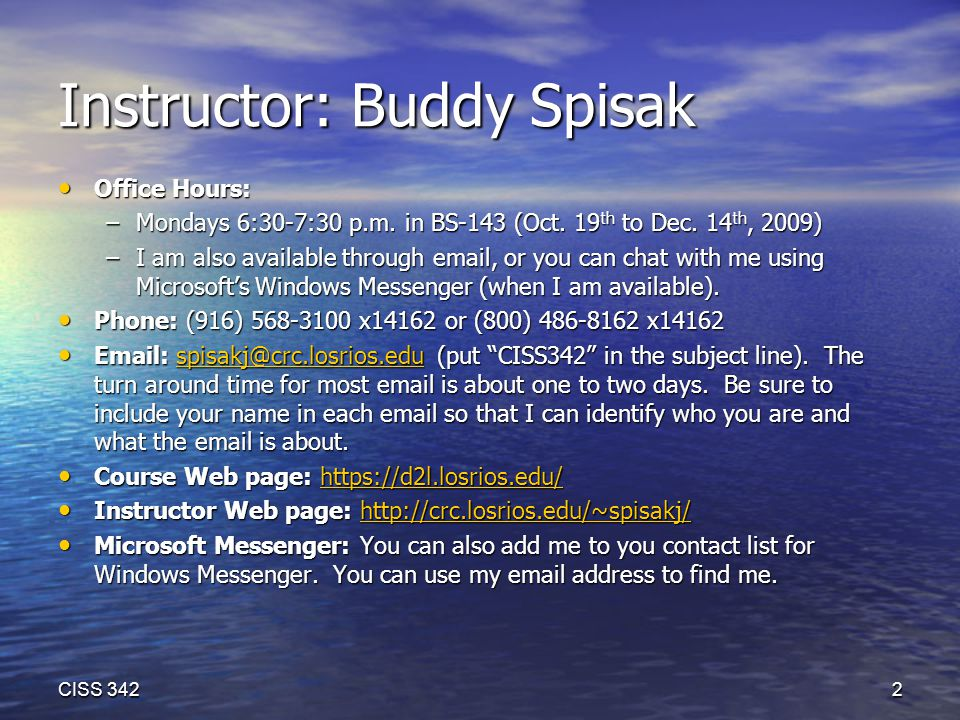 Instructor: Buddy Spisak Office Hours: Office Hours: –Mondays 6:30-7:30 p.m.