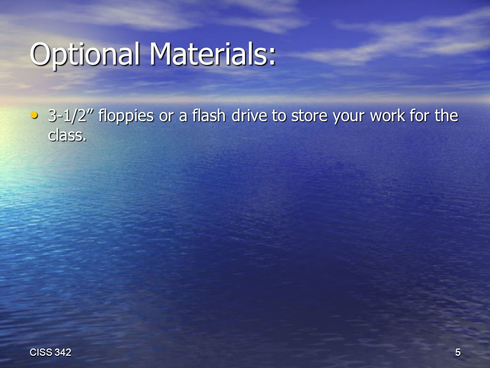 Optional Materials: 3-1/2 floppies or a flash drive to store your work for the class.