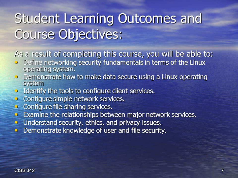 Student Learning Outcomes and Course Objectives: As a result of completing this course, you will be able to: Define networking security fundamentals in terms of the Linux operating system.