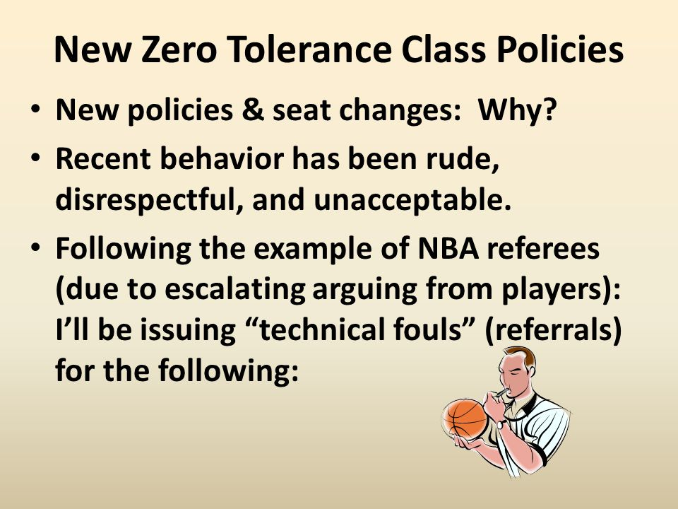 New Zero Tolerance Class Policies New policies & seat changes: Why? Recent behavior has been rude, disrespectful, and unacceptable. Following the exam
