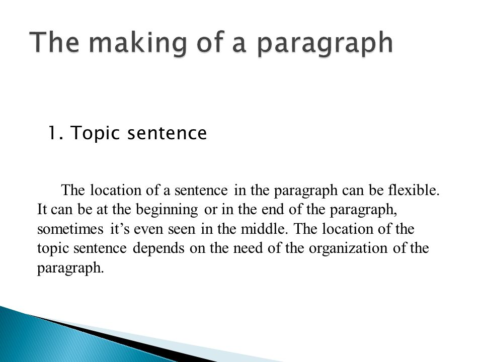 1. Topic sentence The location of a sentence in the paragraph can be flexible.