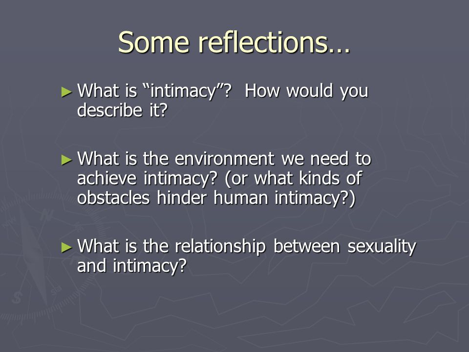 Some reflections… ► What is intimacy . How would you describe it.