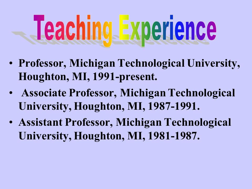Professor, Michigan Technological University, Houghton, MI, 1991-present.