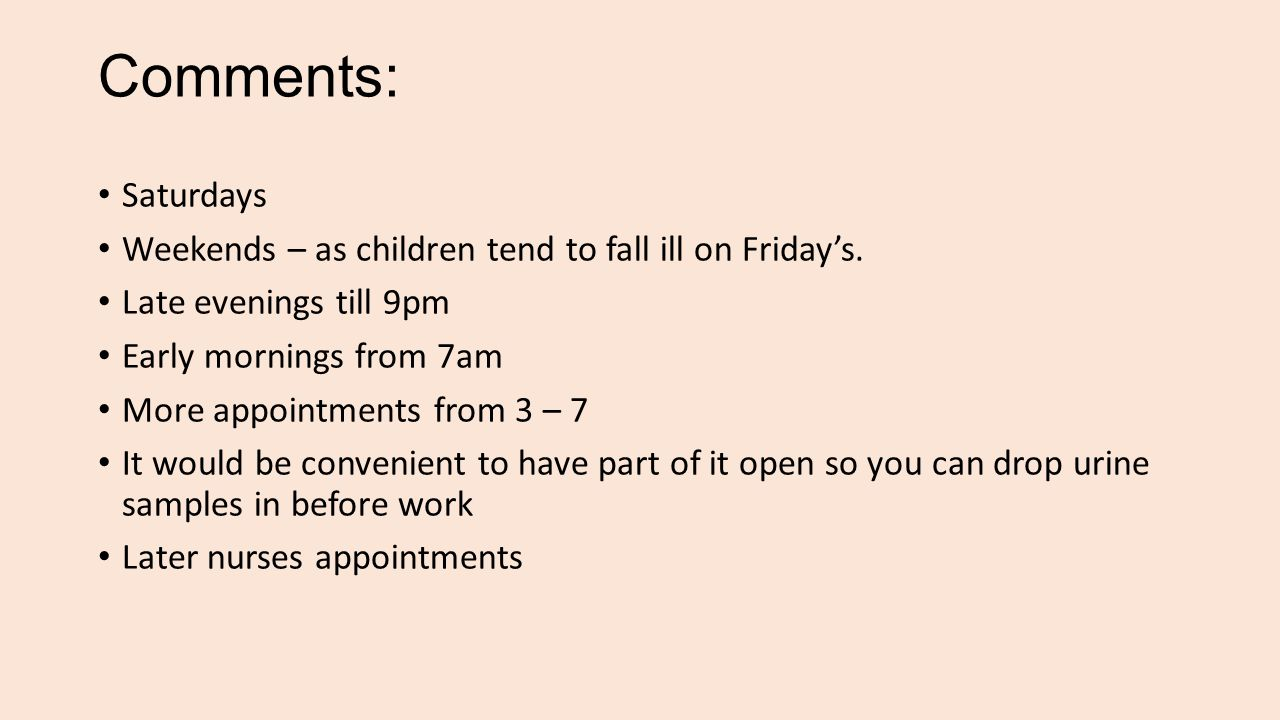 Comments: Saturdays Weekends – as children tend to fall ill on Friday's.