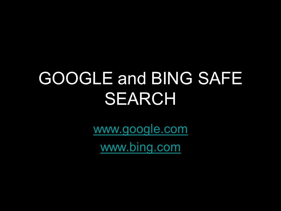 GOOGLE and BING SAFE SEARCH www.google.com www.bing.com