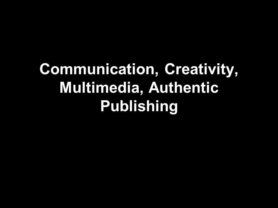 Communication, Creativity, Multimedia, Authentic Publishing
