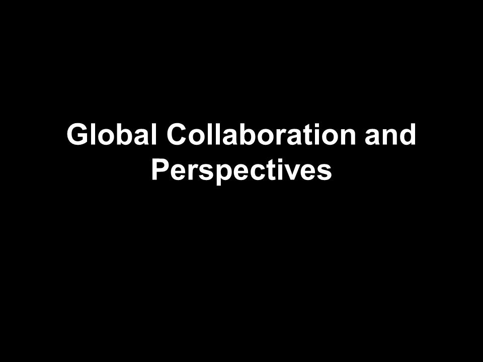 Global Collaboration and Perspectives