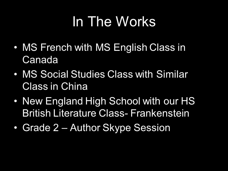 In The Works MS French with MS English Class in Canada MS Social Studies Class with Similar Class in China New England High School with our HS British
