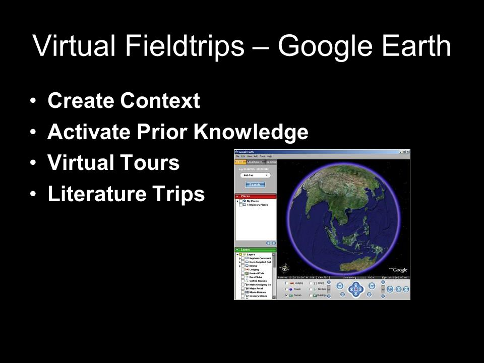 Virtual Fieldtrips – Google Earth Create Context Activate Prior Knowledge Virtual Tours Literature Trips