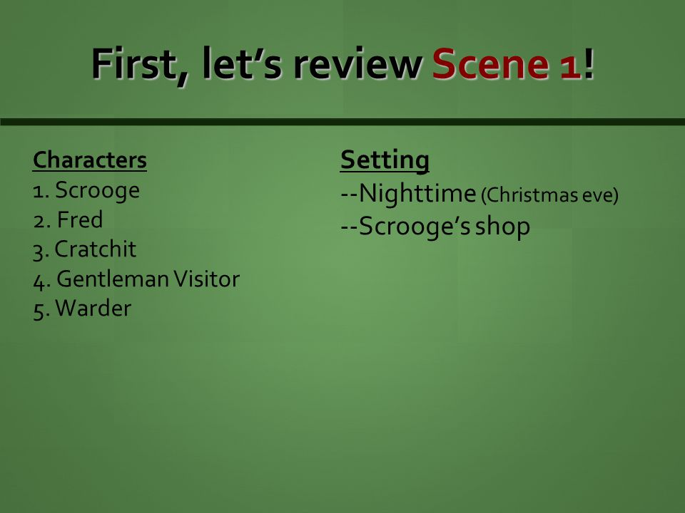 First, let's review Scene 1. Characters 1. Scrooge 2.