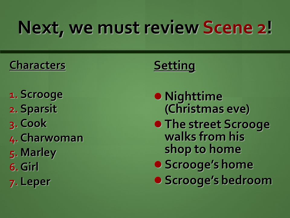 Next, we must review Scene 2. Characters 1. Scrooge 2.