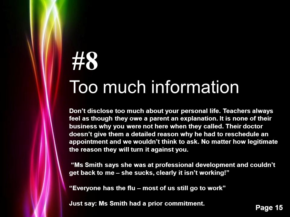 Powerpoint Templates Page 15 #8 Too much information Don't disclose too much about your personal life.