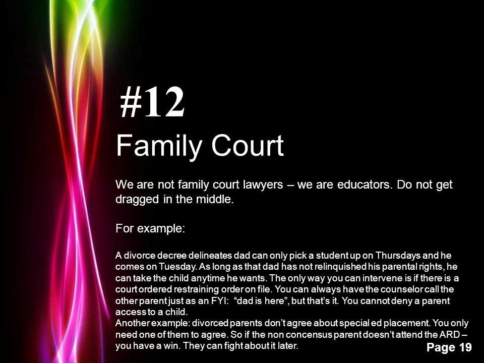 Powerpoint Templates Page 19 #12 Family Court We are not family court lawyers – we are educators.