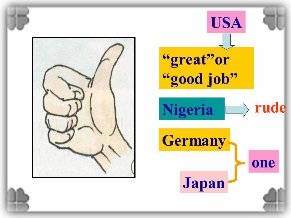 """great""or ""good job"" USA Nigeria rude Germany Japan one"