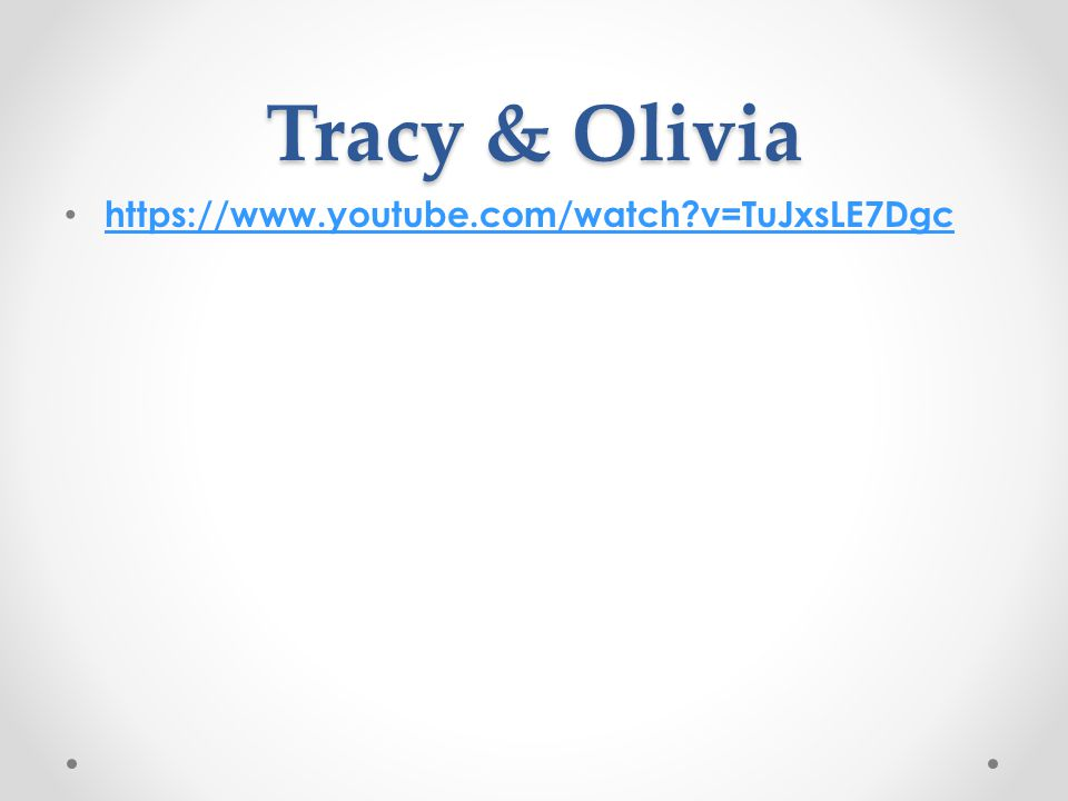 Tracy & Olivia https://www.youtube.com/watch v=TuJxsLE7Dgc