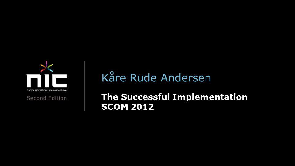 Kåre Rude Andersen The Successful Implementation SCOM 2012