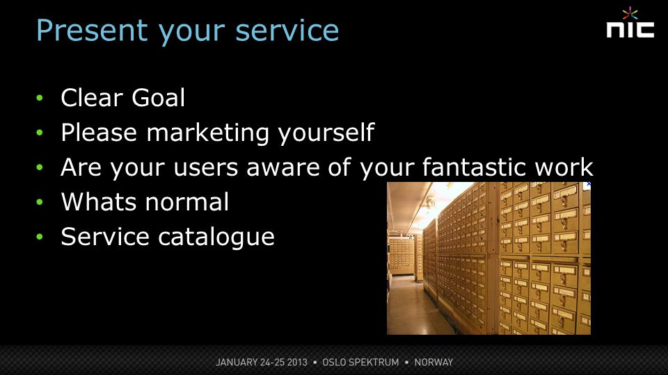 Present your service Clear Goal Please marketing yourself Are your users aware of your fantastic work Whats normal Service catalogue