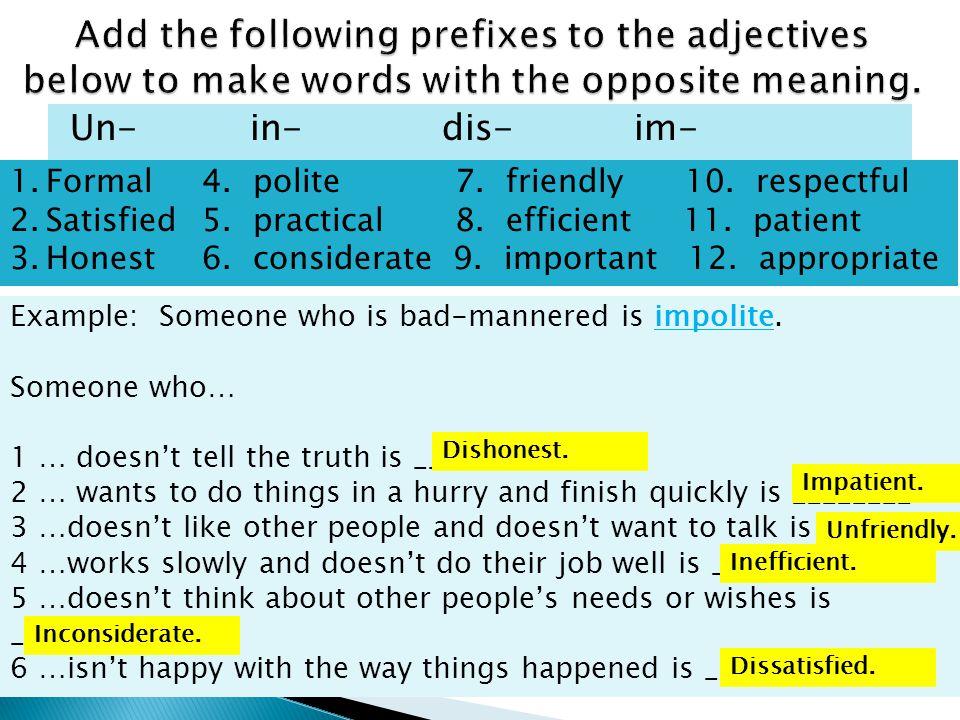 Un-in-dis-im- 1.Formal4. polite 7. friendly 10. respectful 2.Satisfied5. practical 8. efficient 11. patient 3.Honest6. considerate 9. important 12. ap