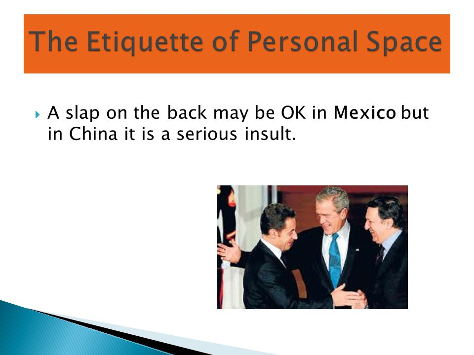  A slap on the back may be OK in Mexico but in China it is a serious insult.