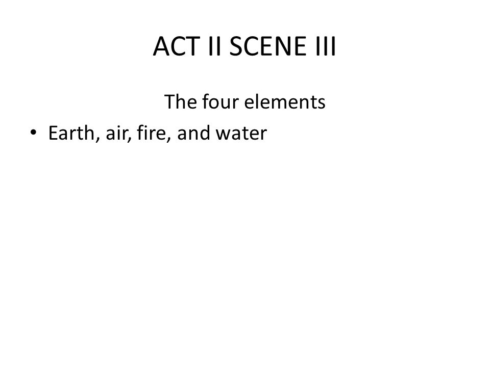 ACT II SCENE III The four elements Earth, air, fire, and water