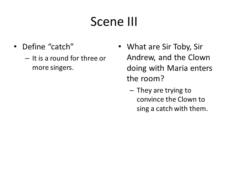 Scene III Define catch – It is a round for three or more singers.