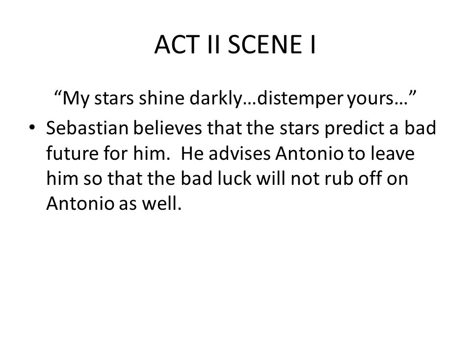 My stars shine darkly…distemper yours… Sebastian believes that the stars predict a bad future for him.