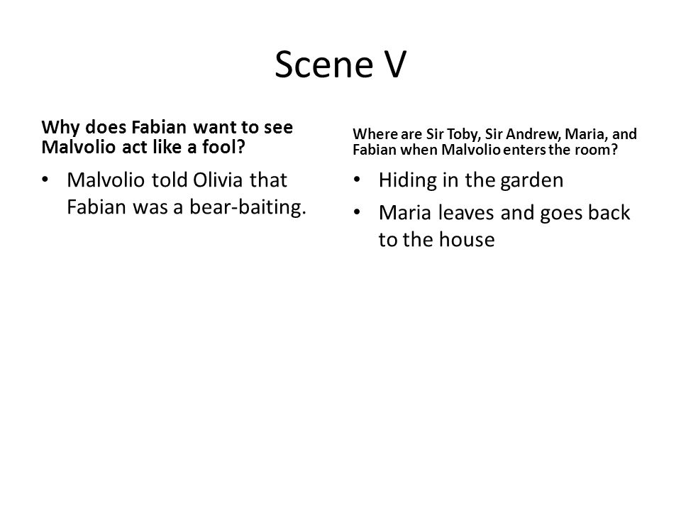 Scene V Why does Fabian want to see Malvolio act like a fool.