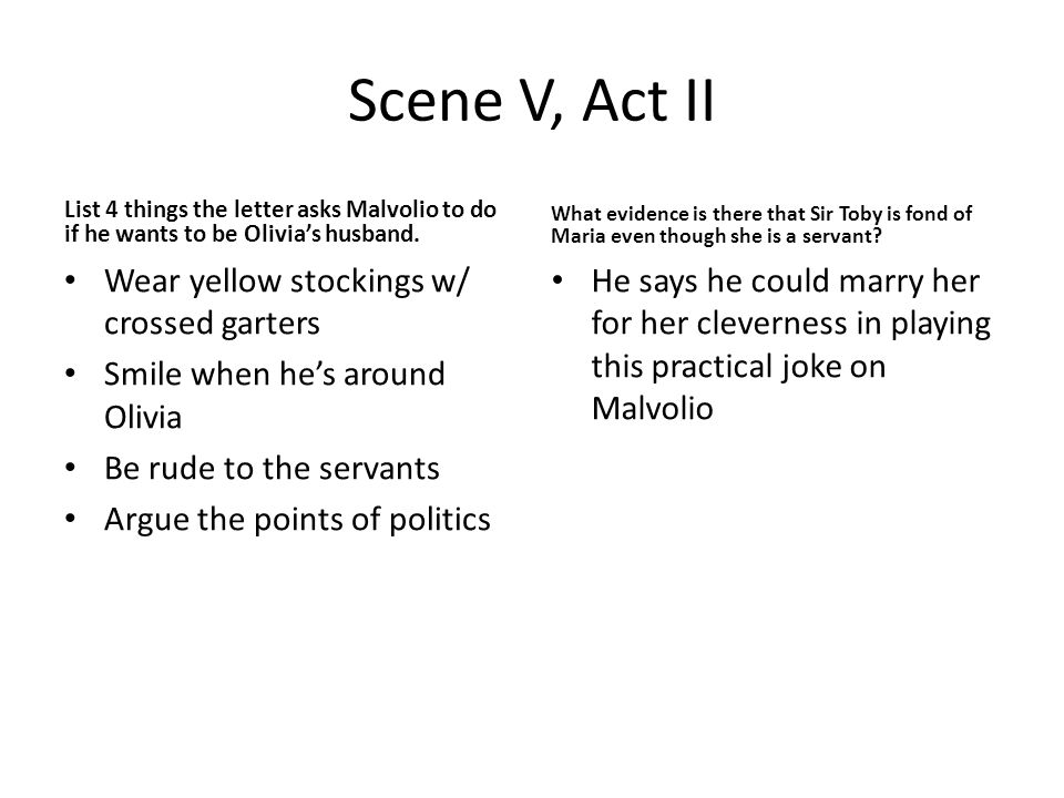Scene V, Act II List 4 things the letter asks Malvolio to do if he wants to be Olivia's husband.