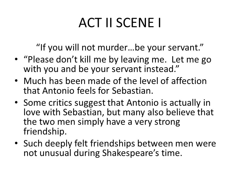ACT II SCENE I If you will not murder…be your servant. Please don't kill me by leaving me.